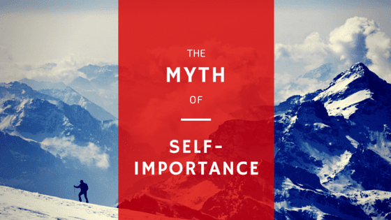 the myth of self-importance